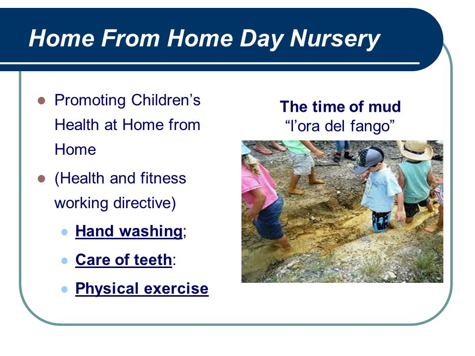 Home From Home Day Nursery Promoting Childrens Health at Home from Home (Health and fitness working directive) Hand washing; Care of teeth: Physical e