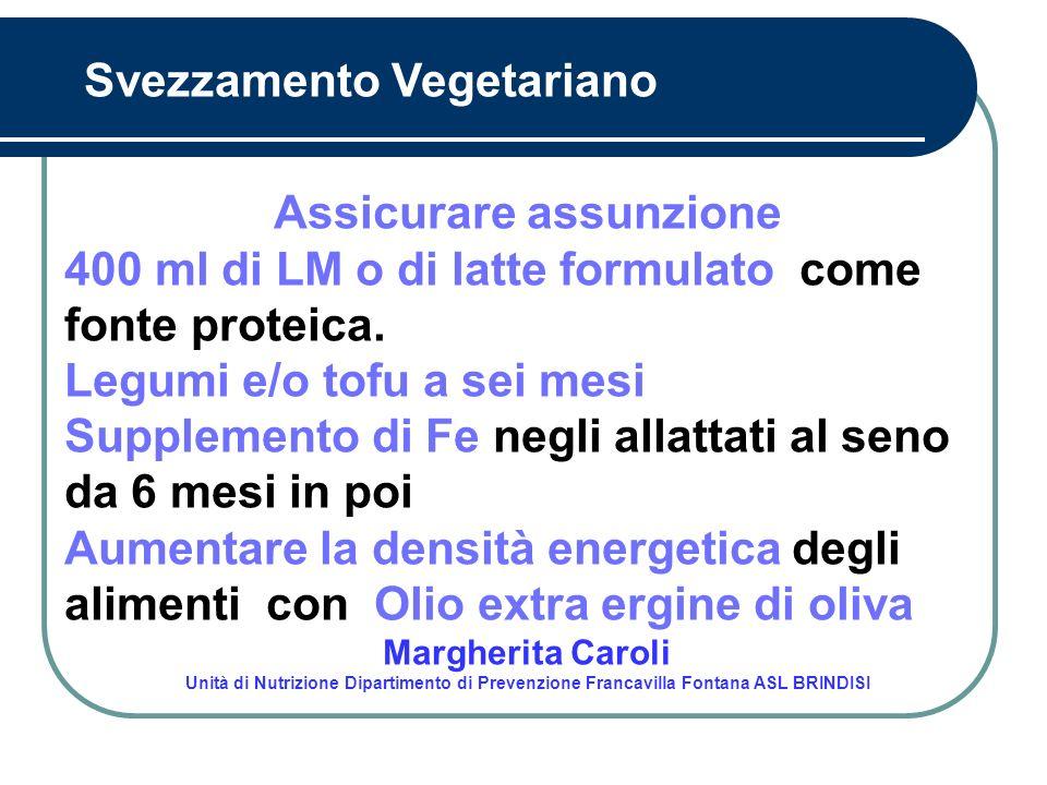 Assicurare assunzione 400 ml di LM o di latte formulato come fonte proteica. Legumi e/o tofu a sei mesi Supplemento di Fe negli allattati al seno da 6