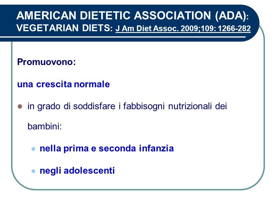 AMERICAN DIETETIC ASSOCIATION (ADA) : VEGETARIAN DIETS : J Am Diet Assoc. 2009;109: 1266-282 Promuovono: una crescita normale in grado di soddisfare i