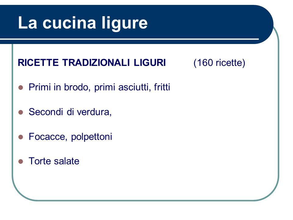 La cucina ligure RICETTE TRADIZIONALI LIGURI (160 ricette) Primi in brodo, primi asciutti, fritti Secondi di verdura, Focacce, polpettoni Torte salate
