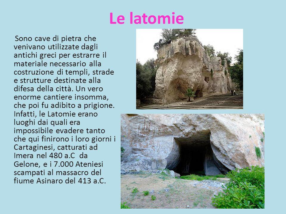 Le latomie Sono cave di pietra che venivano utilizzate dagli antichi greci per estrarre il materiale necessario alla costruzione di templi, strade e s