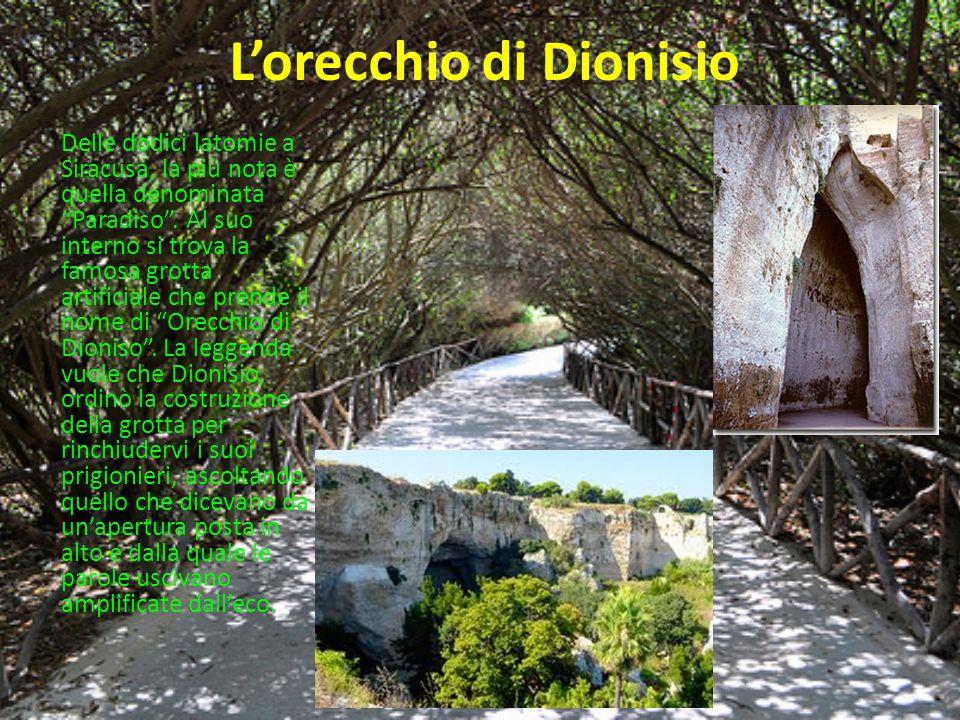 Lorecchio di Dionisio Delle dodici latomie a Siracusa, la più nota è quella denominata Paradiso. Al suo interno si trova la famosa grotta artificiale