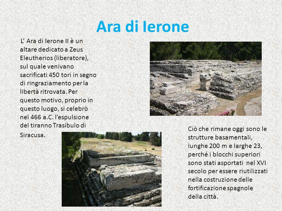 L Ara di Ierone II è un altare dedicato a Zeus Eleutherios (liberatore), sul quale venivano sacrificati 450 tori in segno di ringraziamento per la lib