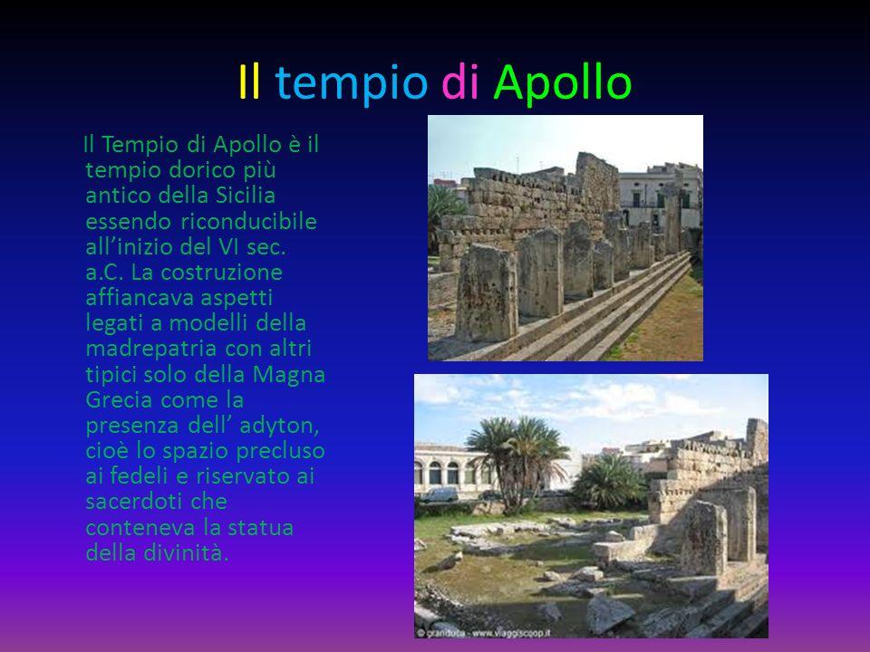 Il tempio di Apollo Il Tempio di Apollo è il tempio dorico più antico della Sicilia essendo riconducibile allinizio del VI sec. a.C. La costruzione af
