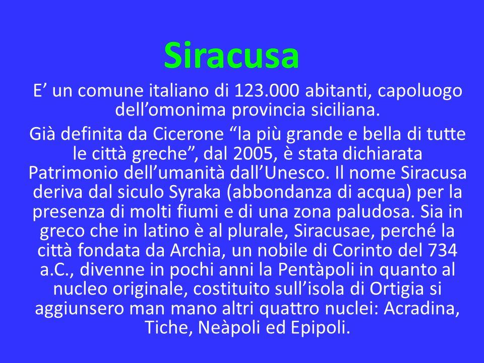 E un comune italiano di 123.000 abitanti, capoluogo dellomonima provincia siciliana. Già definita da Cicerone la più grande e bella di tutte le città
