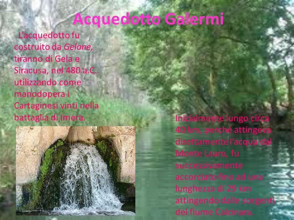 Acquedotto Galermi Lacquedotto fu costruito da Gelone, tiranno di Gela e Siracusa, nel 480 a.C. utilizzando come manodopera i Cartaginesi vinti nella