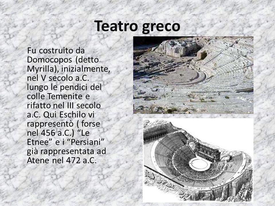 Teatro greco Fu costruito da Domocopos (detto Myrilla), inizialmente, nel V secolo a.C. lungo le pendici del colle Temenite e rifatto nel III secolo a