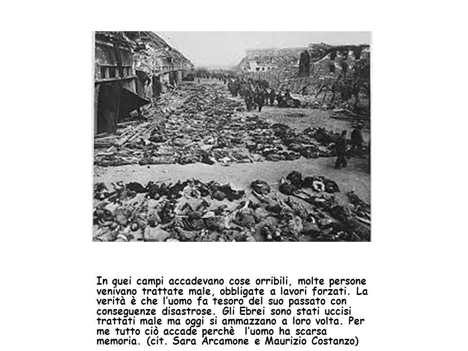 In quei campi accadevano cose orribili, molte persone venivano trattate male, obbligate a lavori forzati.