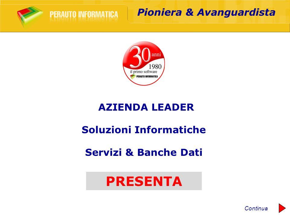 AZIENDA LEADER Servizi & Banche Dati Soluzioni Informatiche Pioniera & Avanguardista Continua PRESENTA