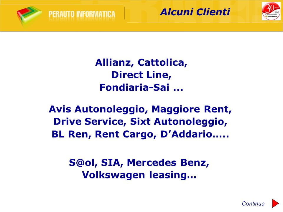 Allianz, Cattolica, Direct Line, Fondiaria-Sai... Avis Autonoleggio, Maggiore Rent, Drive Service, Sixt Autonoleggio, BL Ren, Rent Cargo, DAddario…..