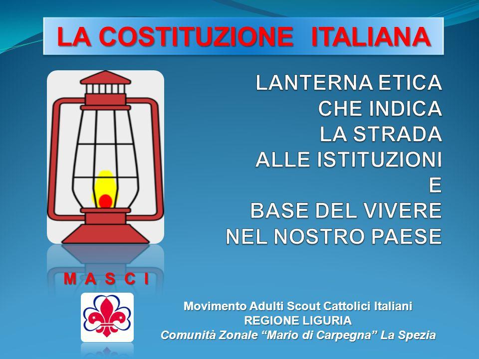 LA COSTITUZIONE ITALIANA M A S C I Movimento Adulti Scout Cattolici Italiani REGIONE LIGURIA Comunità Zonale Mario di Carpegna La Spezia
