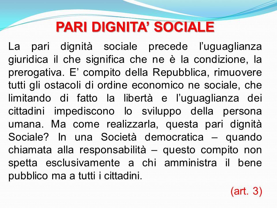 PARI DIGNITA SOCIALE La pari dignità sociale precede luguaglianza giuridica il che significa che ne è la condizione, la prerogativa. E compito della R