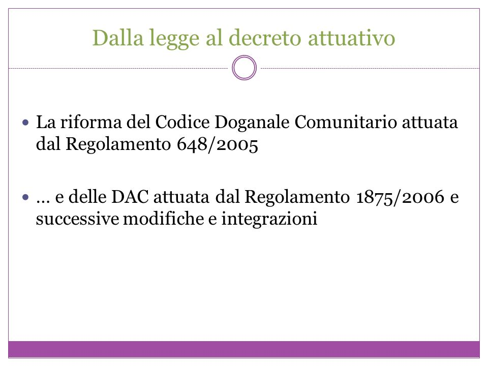 Dalla legge al decreto attuativo La riforma del Codice Doganale Comunitario attuata dal Regolamento 648/2005 … e delle DAC attuata dal Regolamento 187