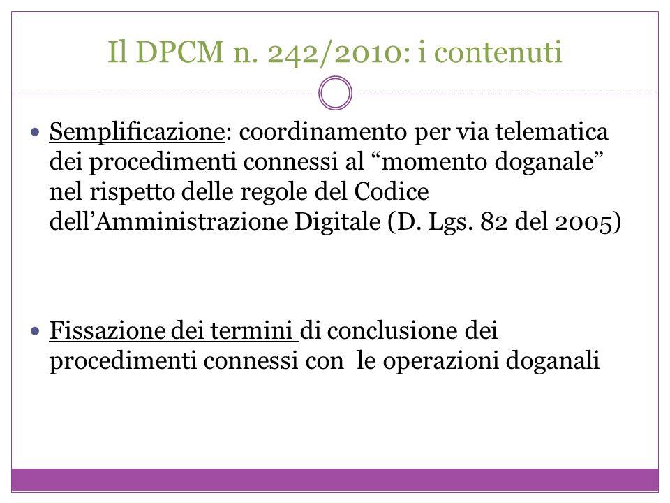 Il DPCM n. 242/2010: i contenuti Semplificazione: coordinamento per via telematica dei procedimenti connessi al momento doganale nel rispetto delle re