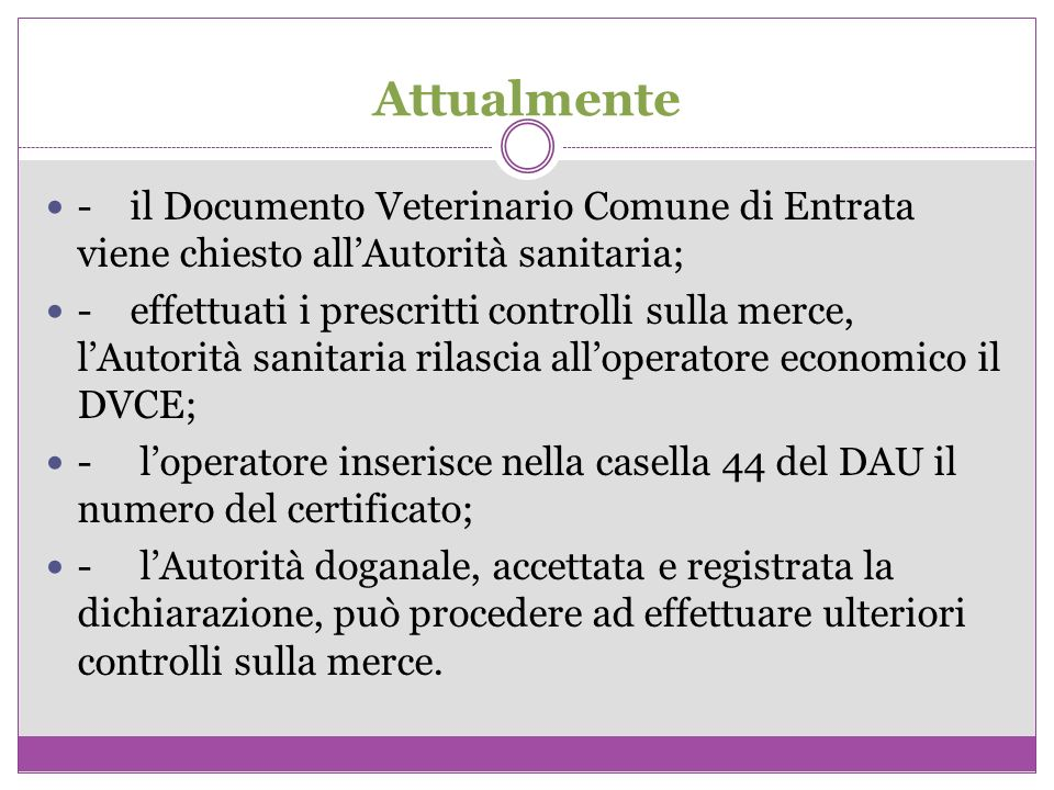 Attualmente - il Documento Veterinario Comune di Entrata viene chiesto allAutorità sanitaria; - effettuati i prescritti controlli sulla merce, lAutori