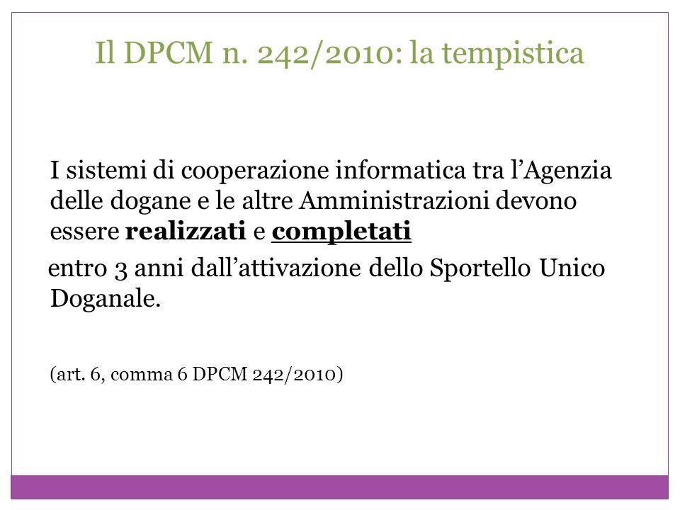 Il DPCM n. 242/2010: la tempistica I sistemi di cooperazione informatica tra lAgenzia delle dogane e le altre Amministrazioni devono essere realizzati