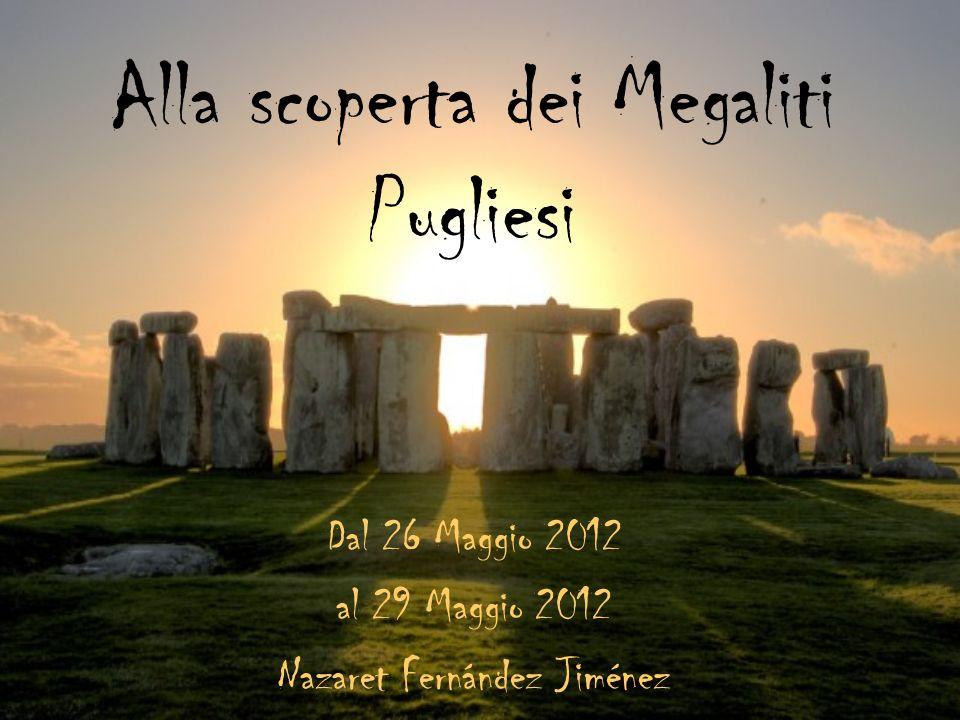 Alla scoperta dei Megaliti Pugliesi Dal 26 Maggio 2012 al 29 Maggio 2012 Nazaret Fernández Jiménez