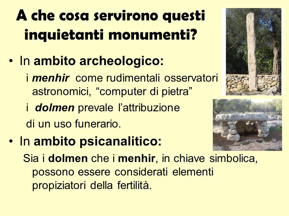 A che cosa servirono questi inquietanti monumenti? In ambito archeologico: i menhir come rudimentali osservatori astronomici, computer di pietra i dol