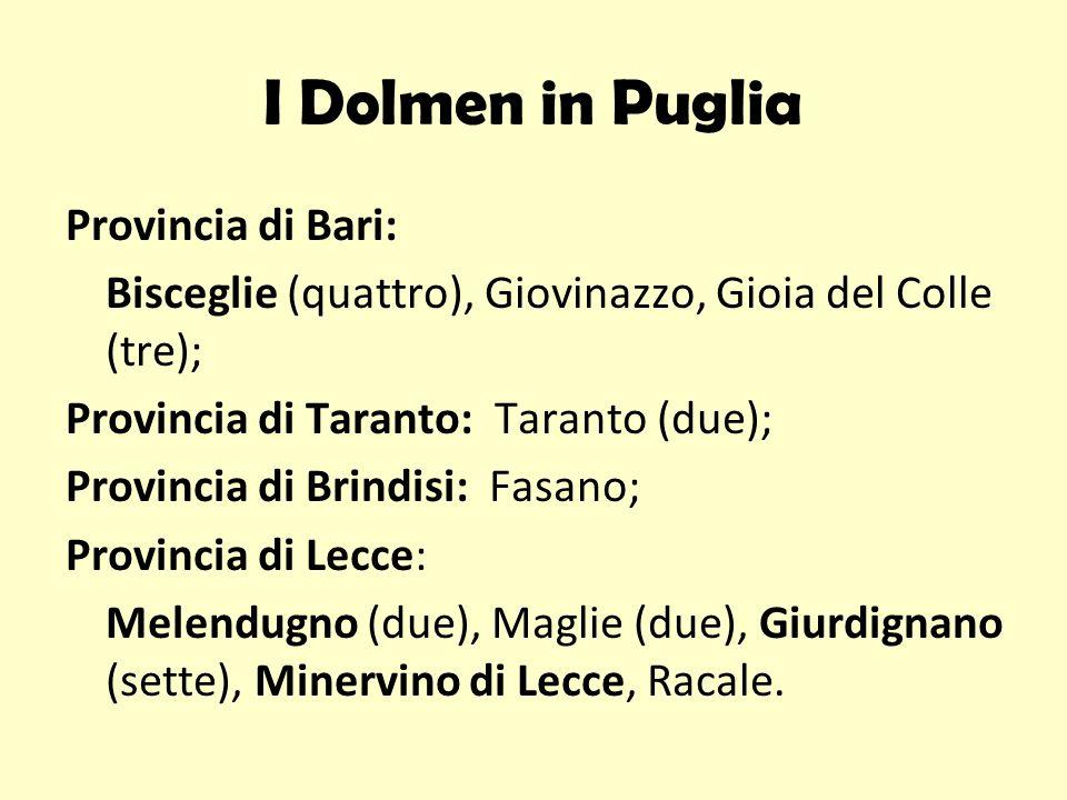I Dolmen in Puglia Provincia di Bari: Bisceglie (quattro), Giovinazzo, Gioia del Colle (tre); Provincia di Taranto: Taranto (due); Provincia di Brindi