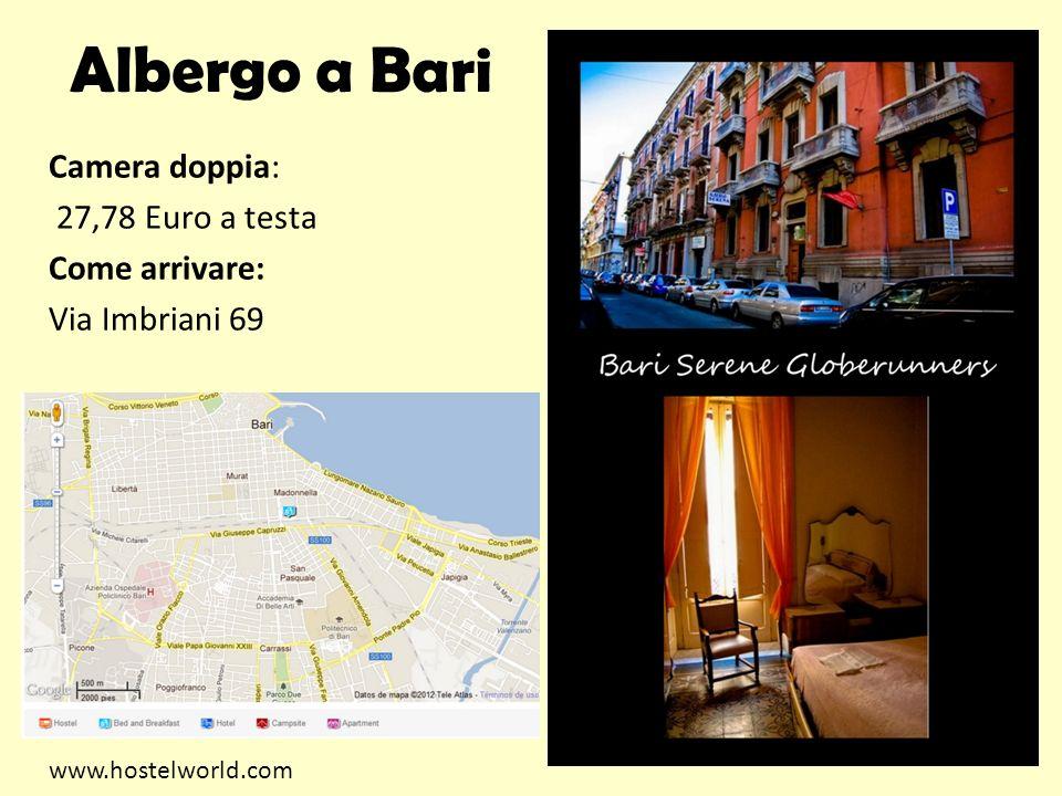 Albergo a Bari Camera doppia: 27,78 Euro a testa Come arrivare: Via Imbriani 69 www.hostelworld.com