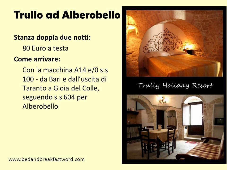 Trullo ad Alberobello Stanza doppia due notti: 80 Euro a testa Come arrivare: Con la macchina A14 e/0 s.s 100 - da Bari e dalluscita di Taranto a Gioi