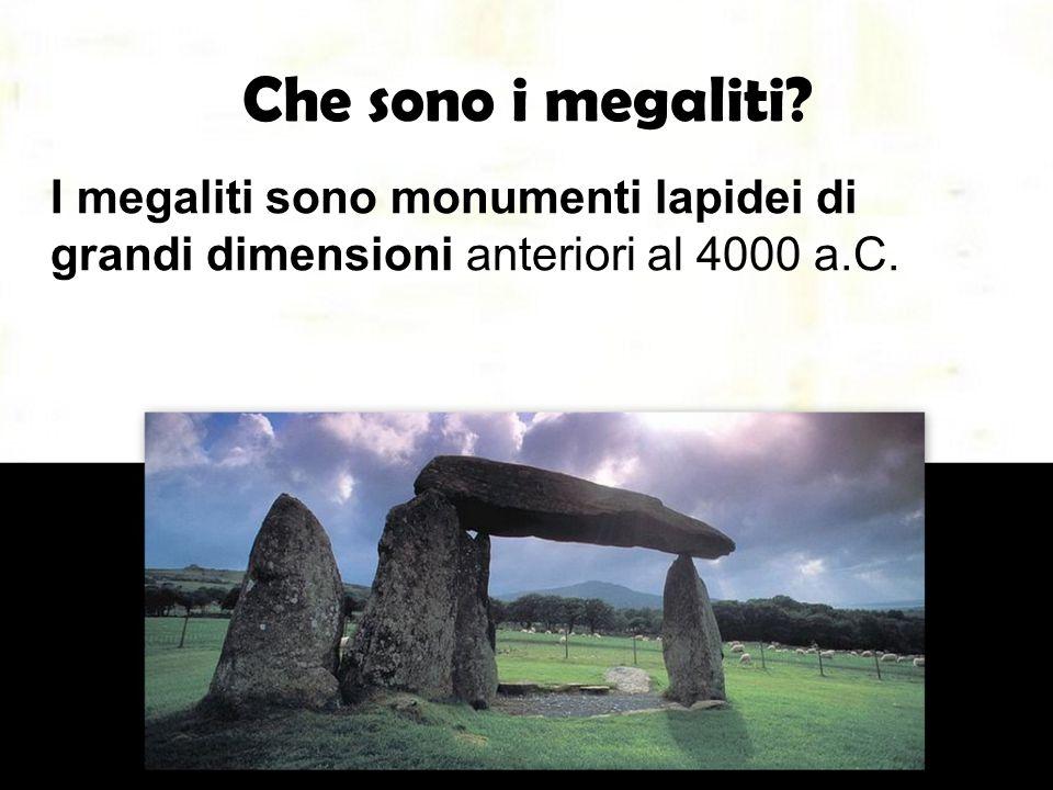 Che sono i megaliti? I megaliti sono monumenti lapidei di grandi dimensioni anteriori al 4000 a.C.