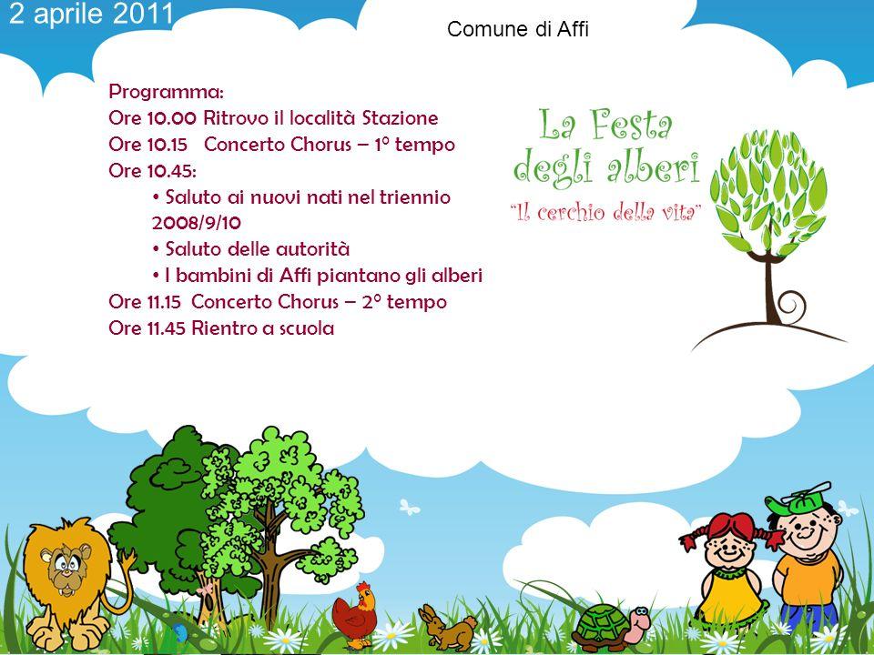 Comune di Affi 2 aprile 2011 Programma: Ore 10.00 Ritrovo il località Stazione Ore 10.15 Concerto Chorus – 1° tempo Ore 10.45: Saluto ai nuovi nati ne