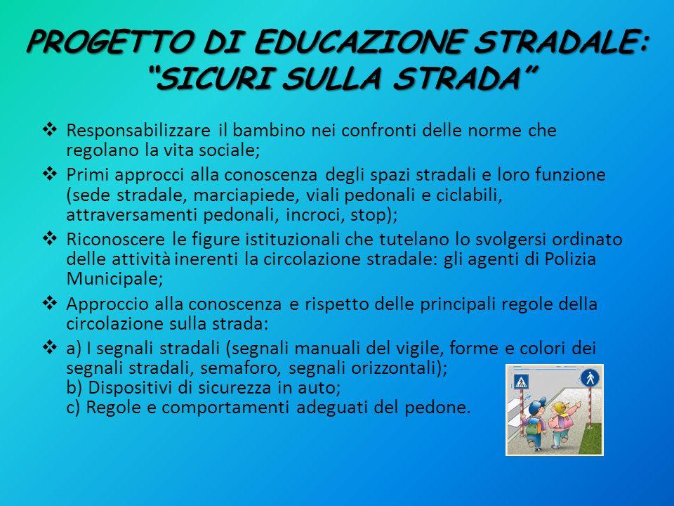 PROGETTO DI EDUCAZIONE STRADALE: SICURI SULLA STRADA Responsabilizzare il bambino nei confronti delle norme che regolano la vita sociale; Primi approc