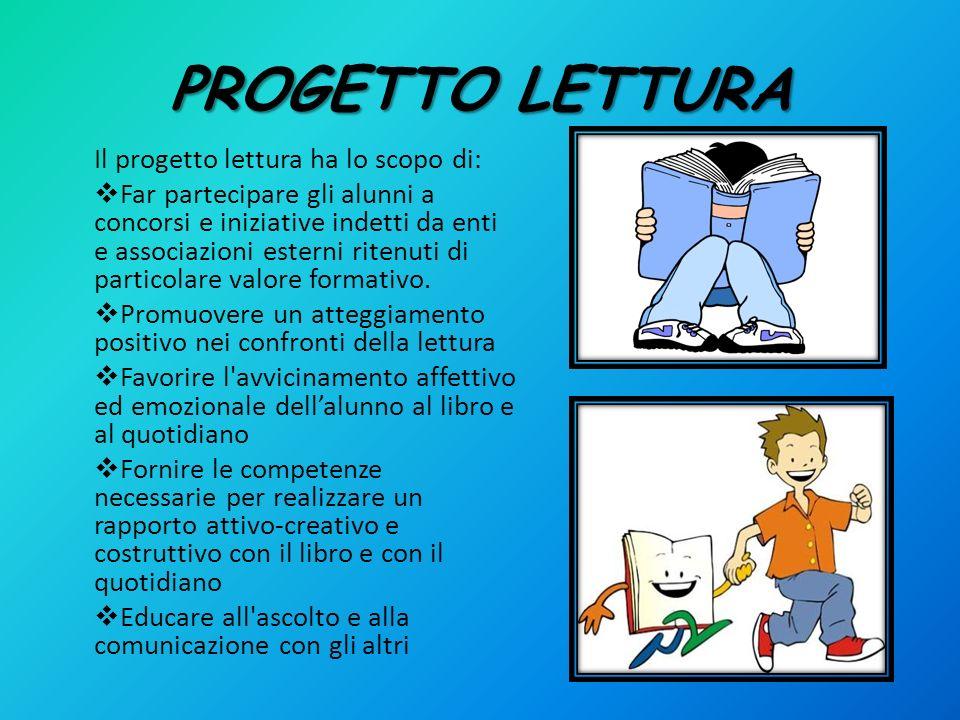 PROGETTO LETTURA Il progetto lettura ha lo scopo di: Far partecipare gli alunni a concorsi e iniziative indetti da enti e associazioni esterni ritenut