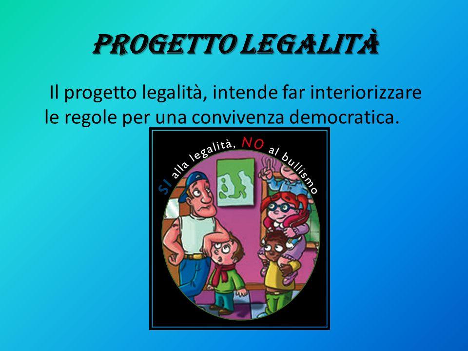 PROGETTO LEGALITà Il progetto legalità, intende far interiorizzare le regole per una convivenza democratica.