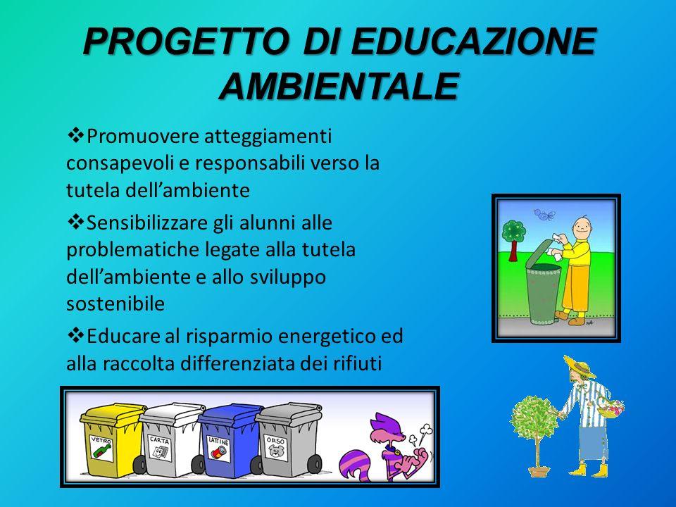 PROGETTO DI EDUCAZIONE AMBIENTALE Promuovere atteggiamenti consapevoli e responsabili verso la tutela dellambiente Sensibilizzare gli alunni alle prob