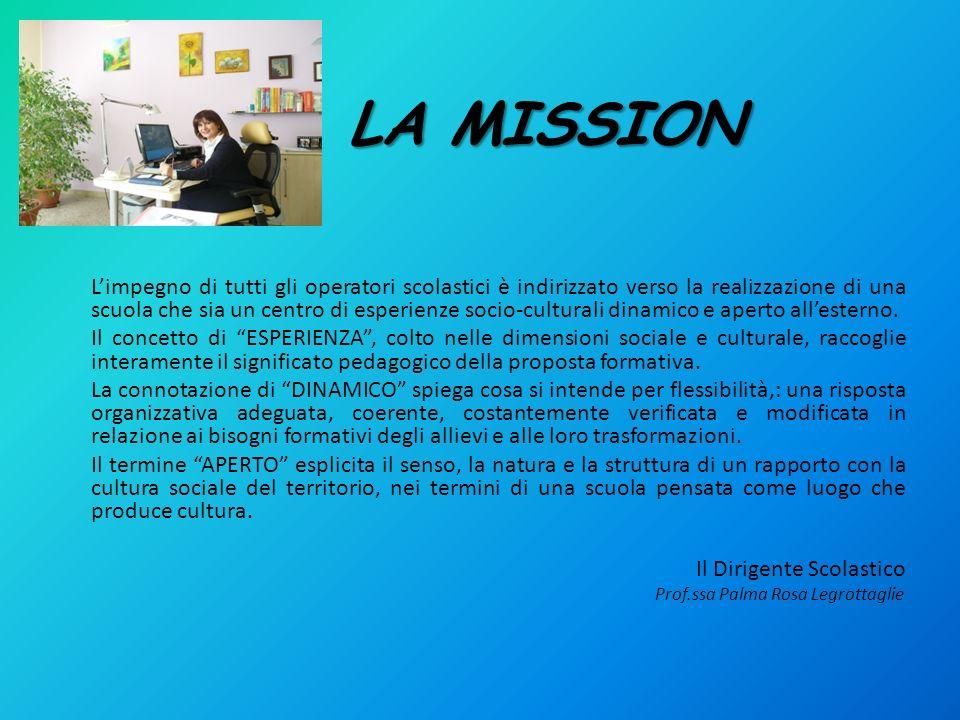 LA MISSION LA MISSION Limpegno di tutti gli operatori scolastici è indirizzato verso la realizzazione di una scuola che sia un centro di esperienze so