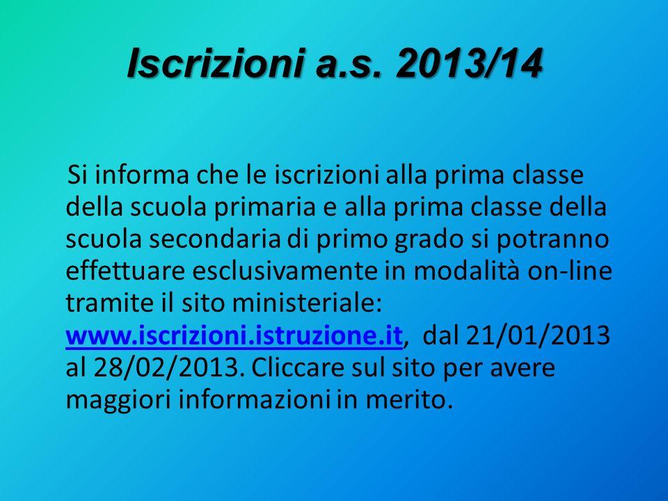 Iscrizioni a.s. 2013/14 Si informa che le iscrizioni alla prima classe della scuola primaria e alla prima classe della scuola secondaria di primo grad