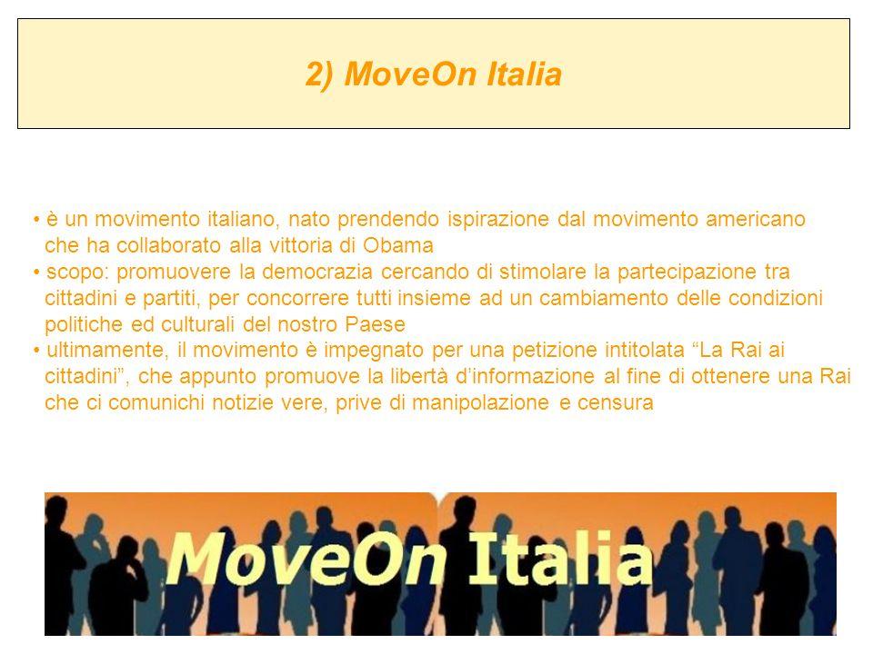 2) MoveOn Italia è un movimento italiano, nato prendendo ispirazione dal movimento americano che ha collaborato alla vittoria di Obama scopo: promuove