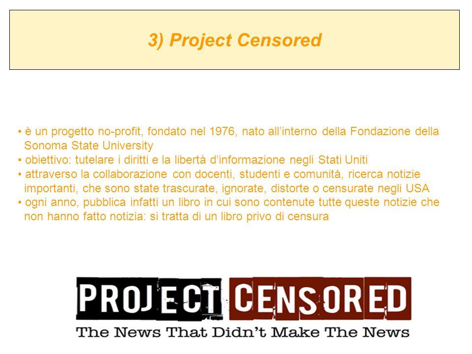 3) Project Censored è un progetto no-profit, fondato nel 1976, nato allinterno della Fondazione della Sonoma State University obiettivo: tutelare i di