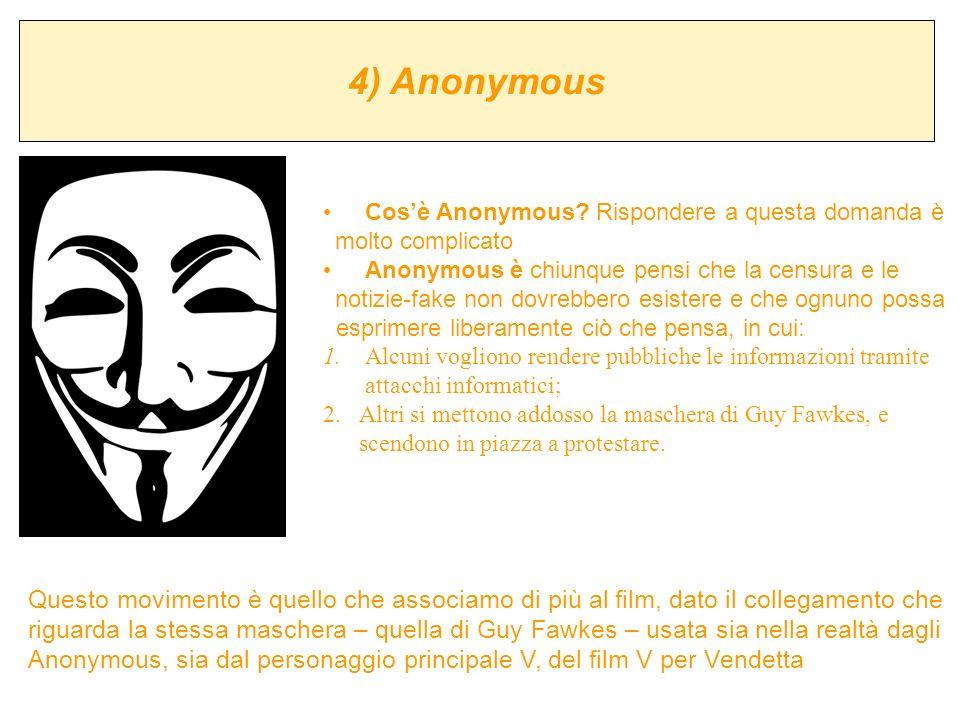 4) Anonymous Cosè Anonymous? Rispondere a questa domanda è molto complicato Anonymous è chiunque pensi che la censura e le notizie-fake non dovrebbero