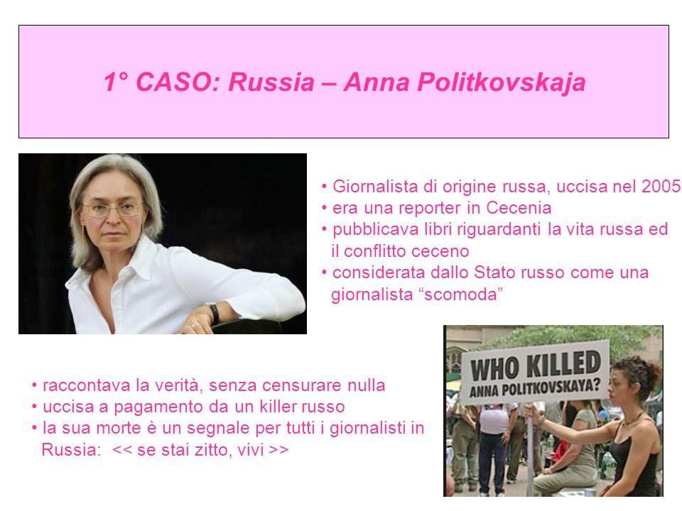 1° CASO: Russia – Anna Politkovskaja Giornalista di origine russa, uccisa nel 2005 era una reporter in Cecenia pubblicava libri riguardanti la vita ru