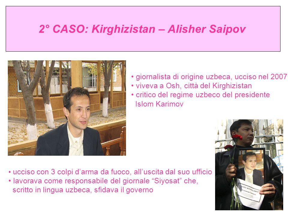 2° CASO: Kirghizistan – Alisher Saipov giornalista di origine uzbeca, ucciso nel 2007 viveva a Osh, città del Kirghizistan critico del regime uzbeco d