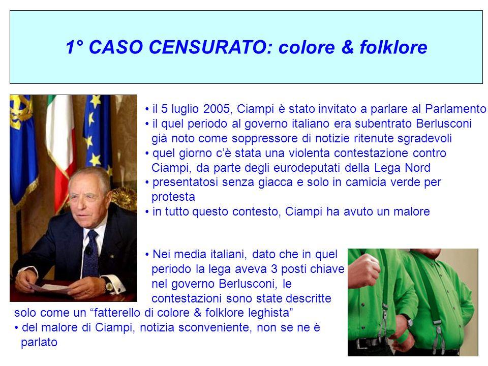 1° CASO CENSURATO: colore & folklore il 5 luglio 2005, Ciampi è stato invitato a parlare al Parlamento il quel periodo al governo italiano era subentr