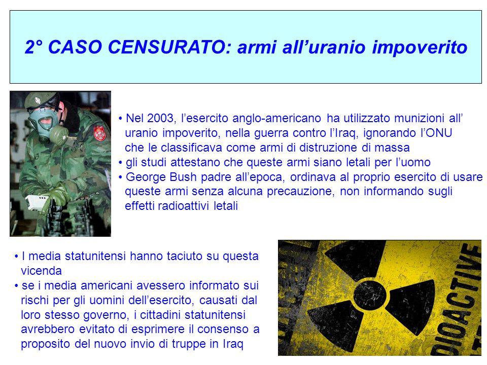 2° CASO CENSURATO: armi alluranio impoverito Nel 2003, lesercito anglo-americano ha utilizzato munizioni all uranio impoverito, nella guerra contro lI