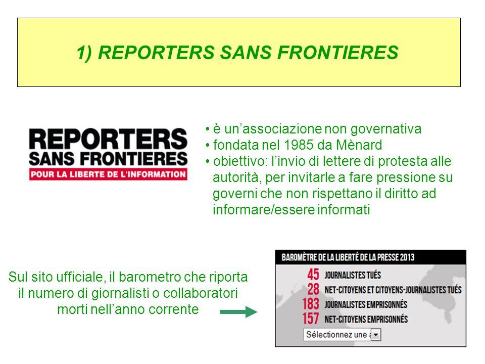 1) REPORTERS SANS FRONTIERES è unassociazione non governativa fondata nel 1985 da Mènard obiettivo: linvio di lettere di protesta alle autorità, per i