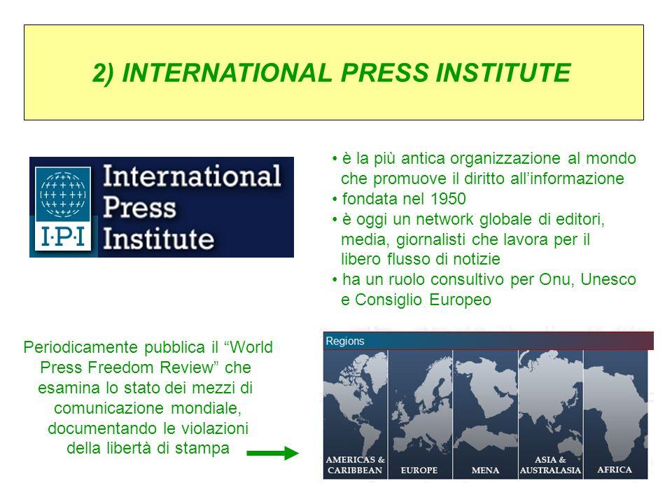 2) INTERNATIONAL PRESS INSTITUTE è la più antica organizzazione al mondo che promuove il diritto allinformazione fondata nel 1950 è oggi un network gl