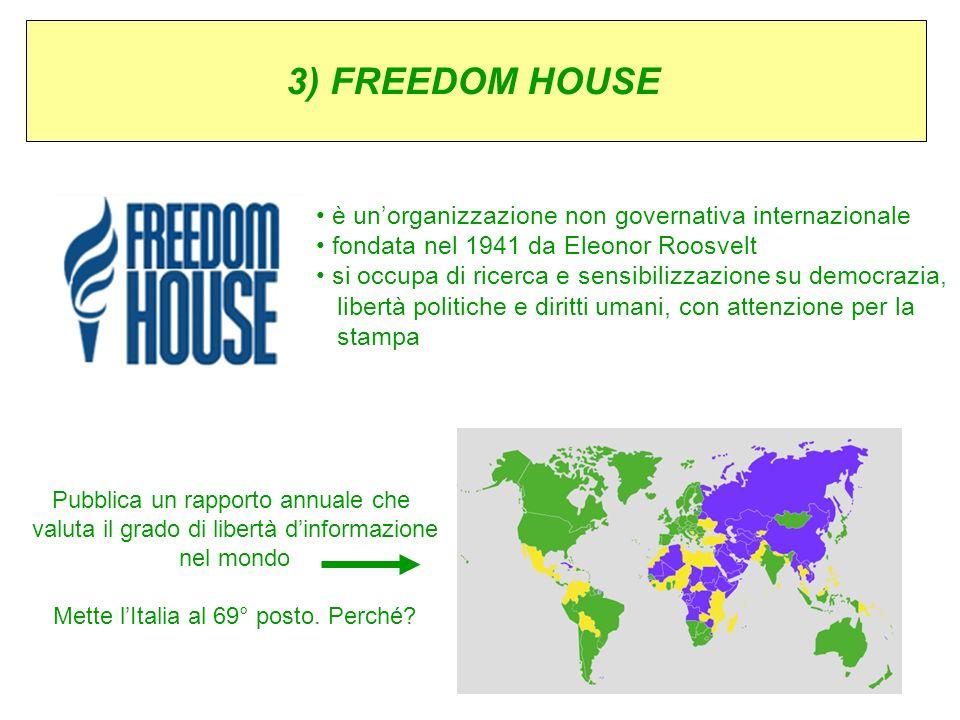 3) FREEDOM HOUSE è unorganizzazione non governativa internazionale fondata nel 1941 da Eleonor Roosvelt si occupa di ricerca e sensibilizzazione su de