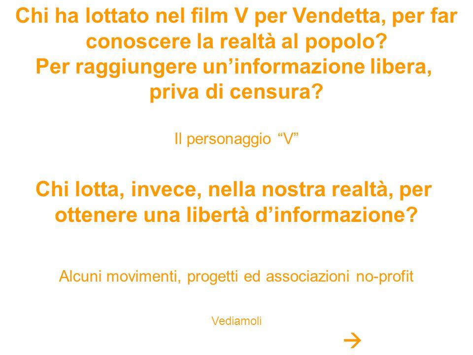 Chi ha lottato nel film V per Vendetta, per far conoscere la realtà al popolo? Per raggiungere uninformazione libera, priva di censura? Il personaggio