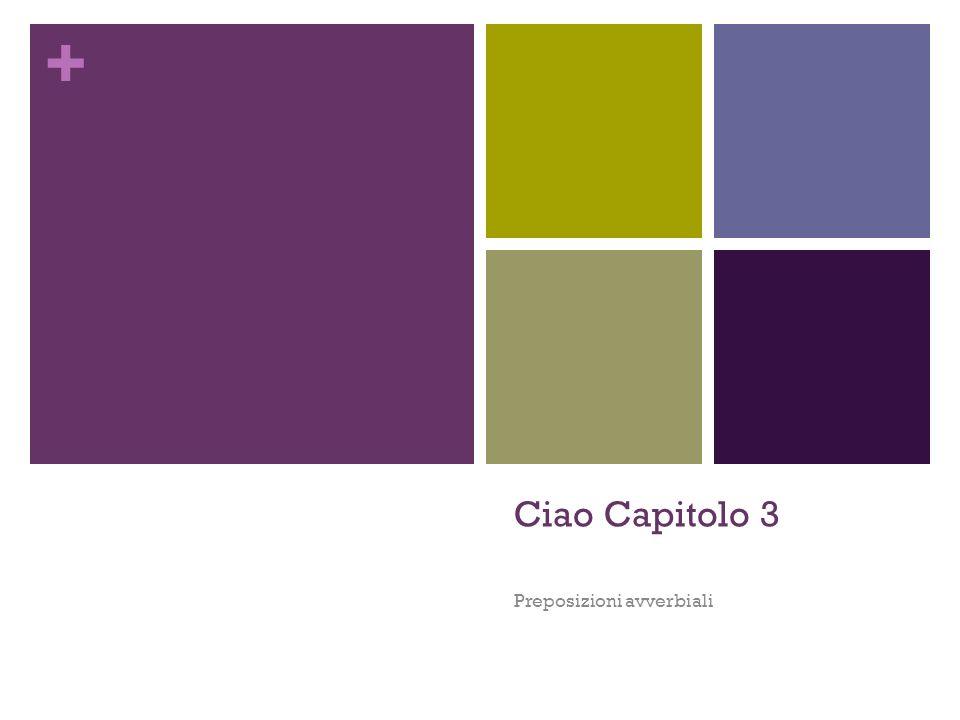 + Ciao Capitolo 3 Preposizioni avverbiali