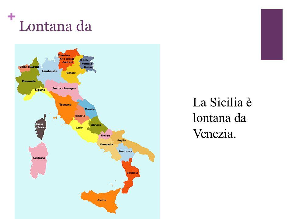+ Lontana da La Sicilia è lontana da Venezia.