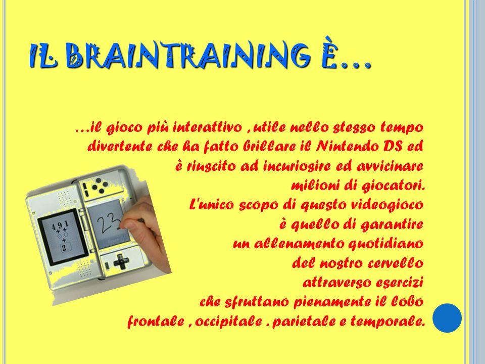IL BRAINTRAINING È… …il gioco più interattivo, utile nello stesso tempo divertente che ha fatto brillare il Nintendo DS ed è riuscito ad incuriosire e