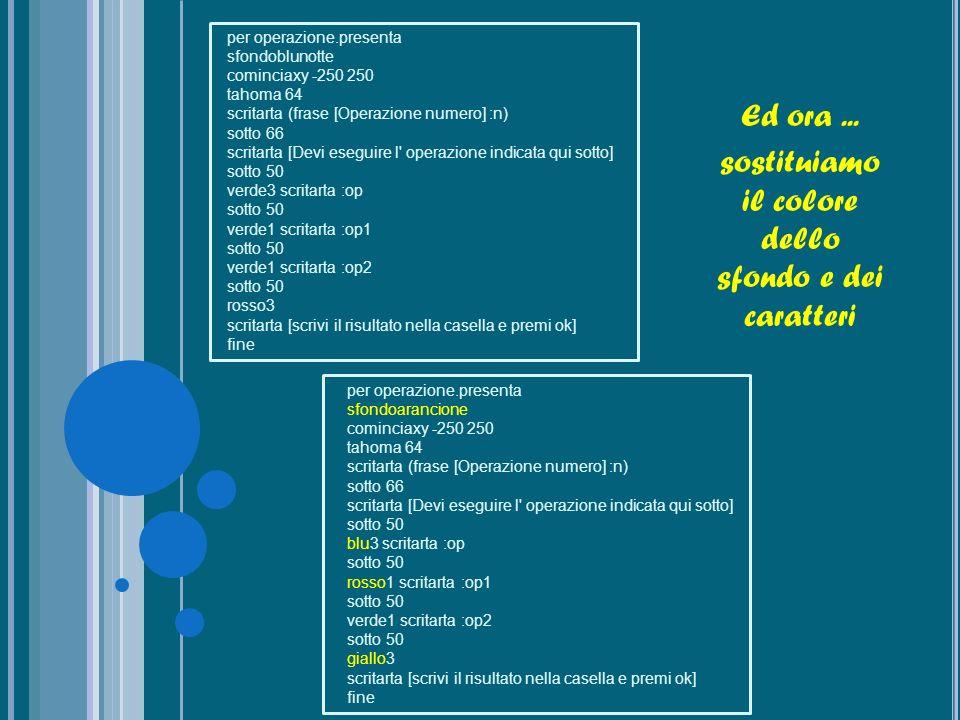per operazione.presenta sfondoarancione cominciaxy -250 250 tahoma 64 scritarta (frase [Operazione numero] :n) sotto 66 scritarta [Devi eseguire l' op