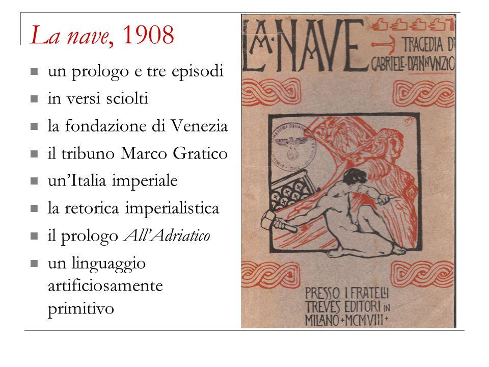 La nave, 1908 un prologo e tre episodi in versi sciolti la fondazione di Venezia il tribuno Marco Gratico unItalia imperiale la retorica imperialistic