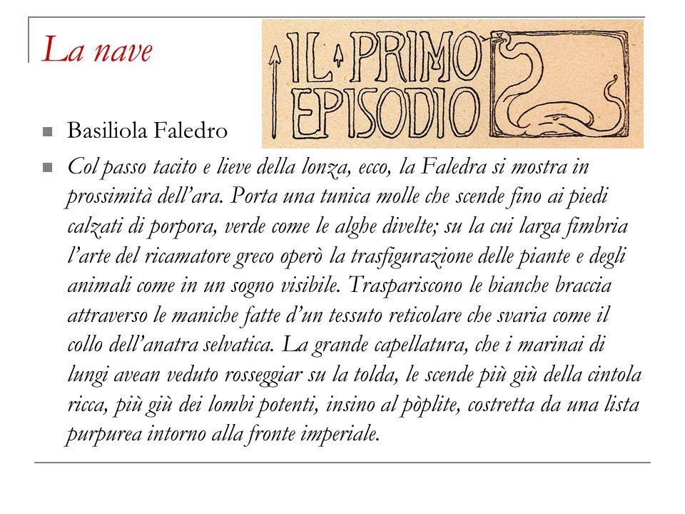 La nave Basiliola Faledro Col passo tacito e lieve della lonza, ecco, la Faledra si mostra in prossimità dellara. Porta una tunica molle che scende fi